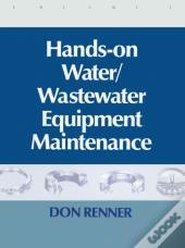 Hands On Water And Wastewater Equipment Maintenance, Volume I