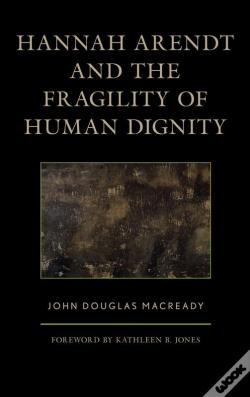 Wook.pt - Hannah Arendt And The Fragility Of Human Dignity