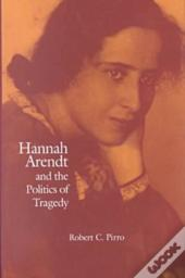 Hannah Arendt And The Politics Of Tragedy