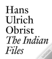 Hans Ulrich Obrist The Indian Files