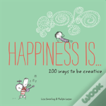 Happiness Is ... 200 Ways To Be Creative