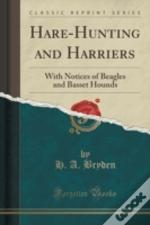 Hare-Hunting And Harriers: With Notices Of Beagles And Basset Hounds (Classic Reprint)