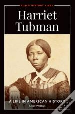 Harriet Tubman: A Life In American History