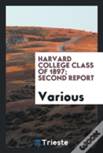 Harvard  College Class Of 1897; Second Report