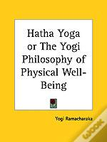 Hatha Yoga Or The Yogi Philosophy Of Physical Well-Being (1904)