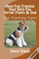 Have Fun Training Your Wire Fox Terrier Puppy & Dog