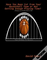 Have You Been Cut From Your Basketball Team Or Not Getting Enough Playing Time? Things To Avoid And To Do