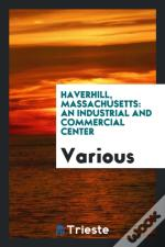 Haverhill, Massachusetts: An Industrial And Commercial Center