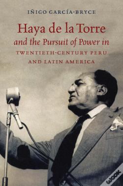 Wook.pt - Haya De La Torre And The Pursuit Of Power In Twentieth-Century Peru And Latin America