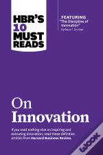 Hbr'S 10 Must Reads On Innovation (With Featured Article &Quote;The Discipline Of Innovation,&Quote; By Peter F. Drucker)