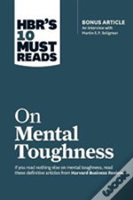 Hbr'S 10 Must Reads On Mental Toughness (With Bonus Interview 'Post-Traumatic Growth And Building Resilience' With Martin Seligman) (Hbr'S 10 Must Reads)