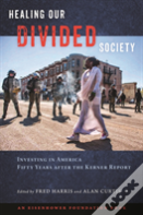 Healing Our Divided Society: Investing In America Fifty Years After The Kerner Report