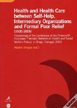 Wook.pt - Health and Health Care Between Self-Help, Intermediary Organizations and Formal Poor Relief (1500-2005)