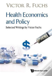 Health Economics And Policy: Selected Writings By Victor Fuchs