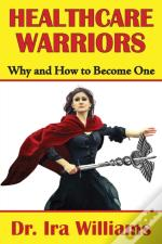Healthcare Warriors: Why And How To Become One