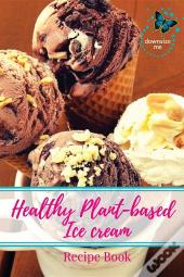 Healthy Plant-Based Ice Cream Recipes