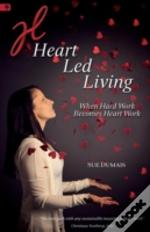 Heart Led Living: When Hard Work Becomes