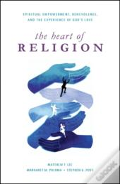Heart Of Religion:Spiritual Empowerment, Benevolence, And The Experience Of God'S Love