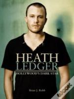 Heath Ledger Hollywoods Dark Star