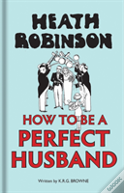 Wook.pt - Heath Robinson: How To Be A Perfect Husband