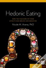 Hedonic Eating: How The Pleasurable Aspects Of Food Can Affect Our Brains And Behavior
