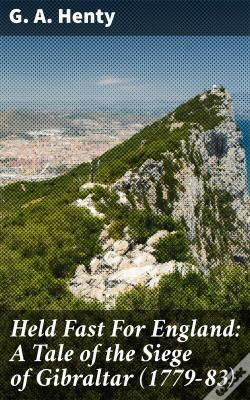 Wook.pt - Held Fast For England: A Tale Of The Siege Of Gibraltar (1779-83)