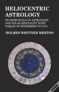Wook.pt - Heliocentric Astrology Or Essentials Of Astronomy And Solar Mentality With Tables Of Ephemeris To 1913
