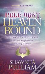 Hell Bent Heaven Bound : One Woman'S Journey From The Drug House To The King'S House