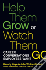 Help Them Grow Or Watch Them Go: Career Conversations Employees Want