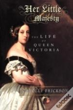 Her Little Majesty:  The Life Of Queen V