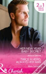 Her New Year Baby Secret: Her New Year Baby Secret / Twice A Hero, Always Her Man (Maids Under The Mistletoe, Book 4)