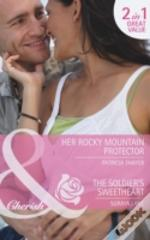 Her Rocky Mountain Protector / The Soldier'S Sweetheart