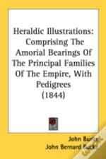 Heraldic Illustrations: Comprising The A