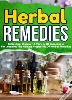 Wook.pt - Herbal Remedies: Collection: Discover A Variety Of Guidebooks For Learning The Healing Properties Of Herbal Remedies