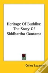 Heritage Of Buddha: The Story Of Siddhartha Gautama
