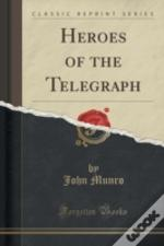 Heroes Of The Telegraph (Classic Reprint)