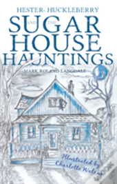 Hester, Huckleberry And The Sugar House Hauntings