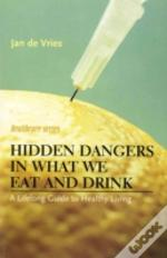 HIDDEN DANGERS IN WHAT WE EAT AND DRINK