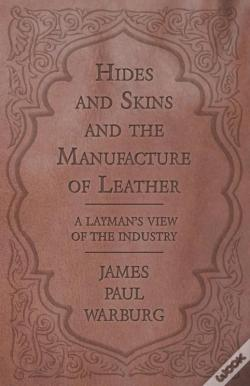Wook.pt - Hides And Skins And The Manufacture Of Leather - A Layman'S View Of The Industry