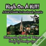 High On A Hill! A Kid'S Guide To Innsbruck, Austria