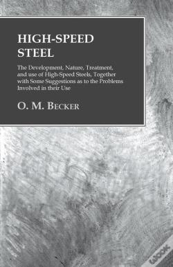 Wook.pt - High-Speed Steel - The Development, Nature, Treatment, And Use Of High-Speed Steels, Together With Some Suggestions As To The Problems Involved In Their Use
