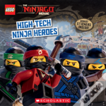 High-Tech Ninja Heroes (The Lego Ninjago Movie: Storybook)