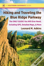 Hiking And Traveling The Blue Ridge Parkway : The Only Guide You Will Ever Need, Including Gps, Detailed Maps, And More
