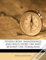Hindu-Koh: Wanderings And Wild Sport On And Beyond The Himalayas