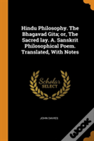 Hindu Philosophy. The Bhagavad Gita; Or, The Sacred Lay. A. Sanskrit Philosophical Poem. Translated, With Notes
