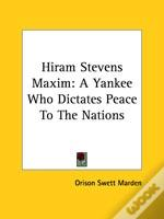 Hiram Stevens Maxim: A Yankee Who Dictates Peace To The Nations