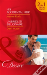 His Accidental Heir: His Accidental Heir (Billionaires And Babies, Book 84) / Unbridled Billionaire (Billionaires And Babies, Book 84)