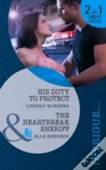 His Duty To Protect/ The Heartbreak Sheriff