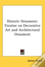 Historic Ornament: Treatise On Decorativ