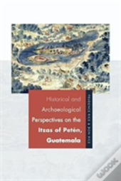 Historical And Archaeological Perspectives On The Itzas Of Peten, Guatemala
